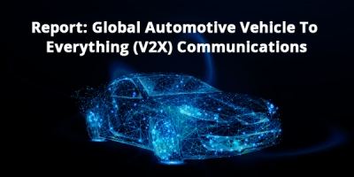 Global Automotive Vehicle To Everything (V2X) Communications